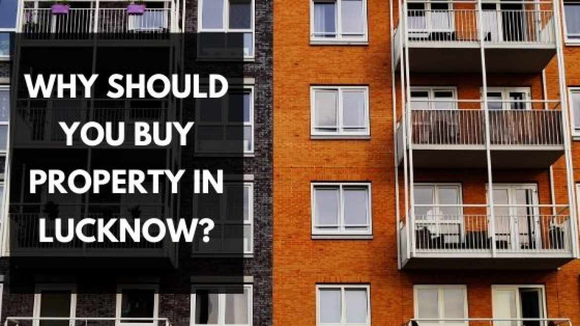 Why Should You Buy Property in Lucknow?